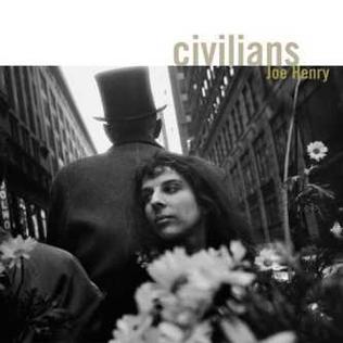 <i>Civilians</i> (Joe Henry album) 2007 studio album by Joe Henry