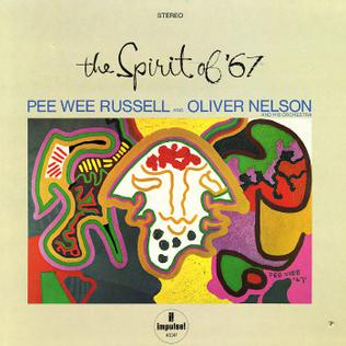 <i>The Spirit of 67</i> (Oliver Nelson and Pee Wee Russell album) album by Pee Wee Russell