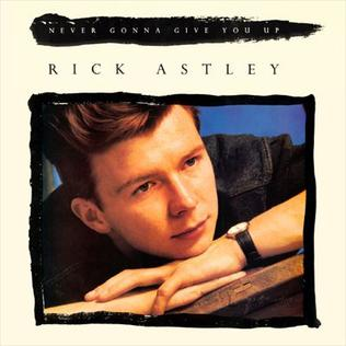 Never Gonna Give You Up 1987 song by Rick Astley