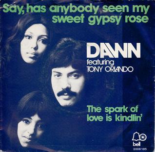 Say, Has Anybody Seen My Sweet Gypsy Rose 1973 single by Tony Orlando and Dawn