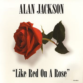Like Red on a Rose (song) 2006 single by Alan Jackson