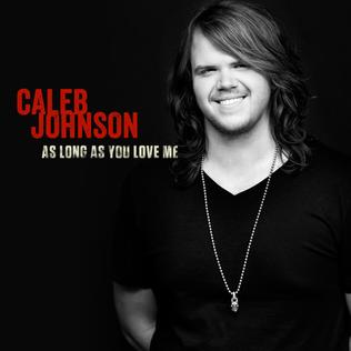 As Long as You Love Me (Caleb Johnson song) Caleb Johnson song
