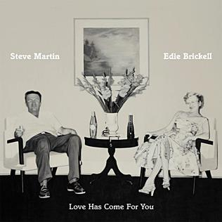 <i>Love Has Come for You</i> 2013 studio album by Steve Martin and, Edie Brickell