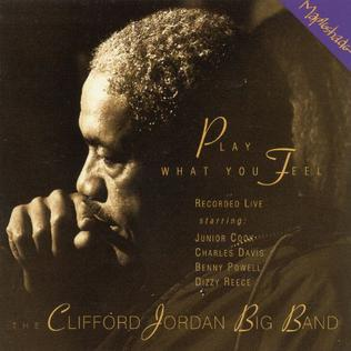 <i>Play What You Feel</i> 1997 live album by The Clifford Jordan Big Band