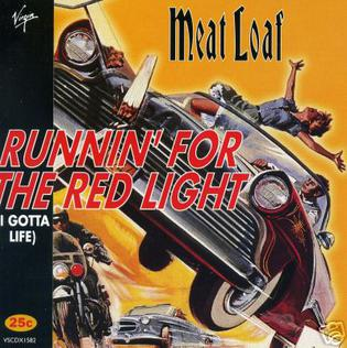 Runnin for the Red Light (I Gotta Life) 1995 single by Meat Loaf