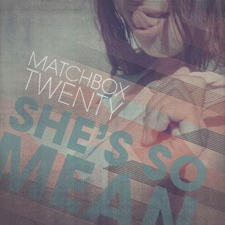 Shes So Mean 2012 single by Matchbox Twenty