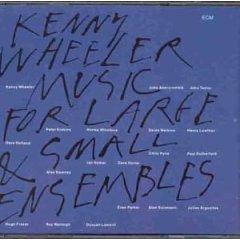 <i>Music for Large & Small Ensembles</i> 1990 studio album by Kenny Wheeler