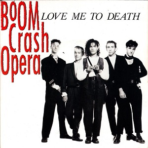 Love Me to Death (Boom Crash Opera song) 1988 single by Boom Crash Opera
