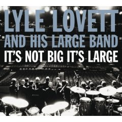 <i>Its Not Big Its Large</i> 2007 studio album by Lyle Lovett and his Large Band