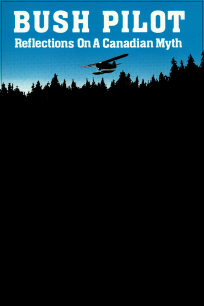 <i>Bush Pilot: Reflections on a Canadian Myth</i> 1981 film by Norma Bailey