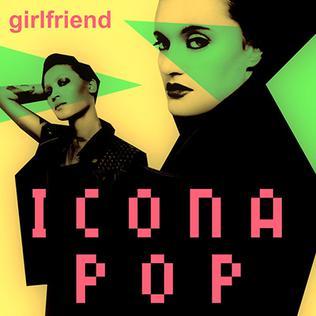 Girlfriend (Icona Pop song) 2013 single by Icona Pop