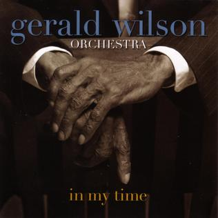 <i>In My Time</i> (Gerald Wilson album) 2005 studio album by Gerald Wilson Orchestra