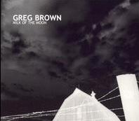 <i>Milk of the Moon</i> 2002 studio album by Greg Brown