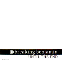 Until the End (Breaking Benjamin song) 2007 single by Breaking Benjamin