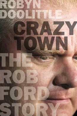 <i>Crazy Town: The Rob Ford Story</i> book by Robyn Doolittle