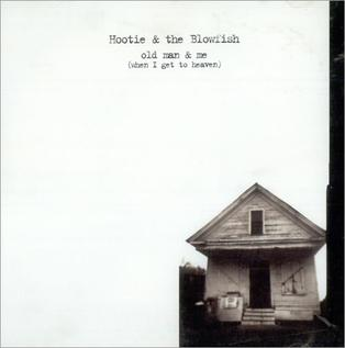 Old Man & Me (When I Get to Heaven) 1996 single by Hootie & the Blowfish