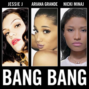 Bang Bang (Jessie J, Ariana Grande and Nicki Minaj song) 2014 single by Jessie J, Ariana Grande and Nicki Minaj