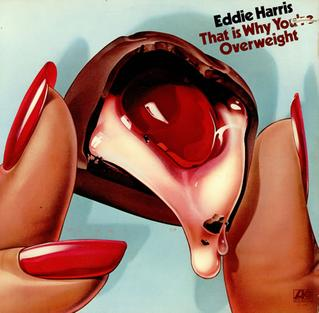 <i>That Is Why Youre Overweight</i> 1976 studio album by Eddie Harris