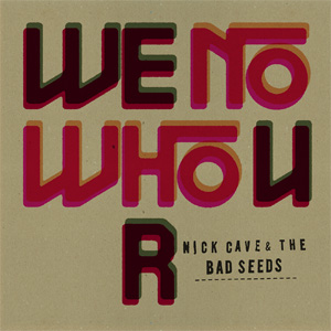 We No Who U R 2012 single by Nick Cave and the Bad Seeds