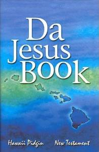 Da Jesus Book: Hawaii Pidgin New Testament