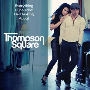 Everything I Shouldnt Be Thinking About single by Thompson Square