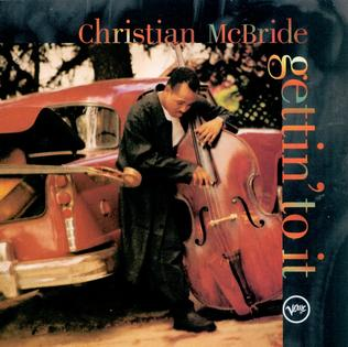 <i>Gettin to It</i> 1995 studio album by Christian McBride