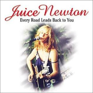 <i>Every Road Leads Back to You</i> 2002 live album by Juice Newton
