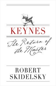 <i>Keynes: The Return of the Master</i> book by Robert Skidelsky