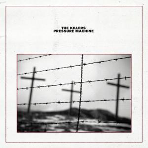pressure machine the killers best new album 2021