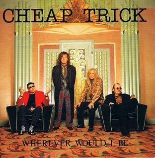 Wherever Would I Be 1990 single by Cheap Trick