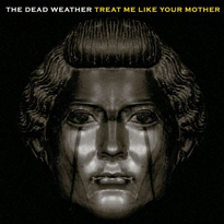 Dead weather treat me like your mother.png