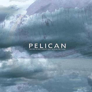<i>The Fire in Our Throats Will Beckon the Thaw</i> 2005 studio album by Pelican