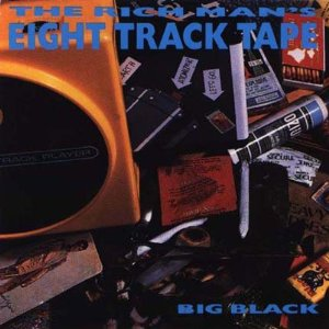 <i>The Rich Mans Eight Track Tape</i> 1987 compilation album by Big Black