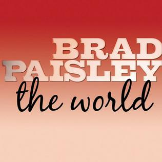 The World (Brad Paisley song) song co-written and recorded by American country music singer Brad Paisley