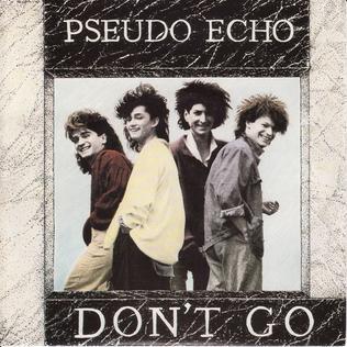 Dont Go (Pseudo Echo song) 1985 single by Pseudo Echo
