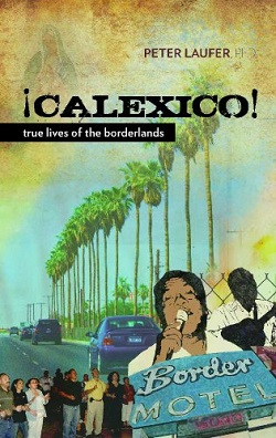 Peter Laufer - Calexico True Lives of the Borderlands.jpeg