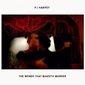 The Words That Maketh Murder song by PJ Harvey