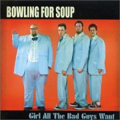 Girl All the Bad Guys Want single by Bowling for Soup