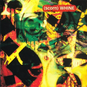 L UNLEASHED - Page 25 Whine_%28Scorn_album_-_cover_art%29