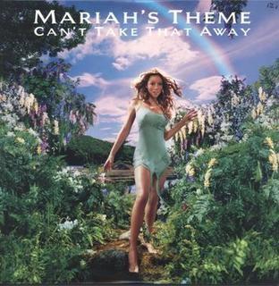 Cant Take That Away (Mariahs Theme) 2000 single by Mariah Carey