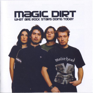 <i>What Are Rock Stars Doing Today</i> 2000 studio album by Magic Dirt