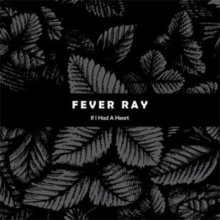 If I Had a Heart 2008 single by Fever Ray