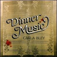 <i>Dinner Music</i> 1977 studio album by Carla Bley