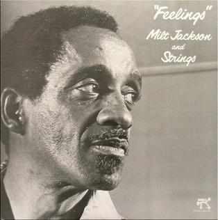<i>Feelings</i> (Milt Jackson album) 1976 studio album by Milt Jackson and Strings