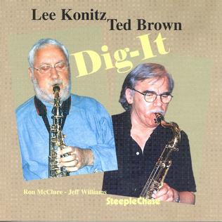 <i>Dig-It</i> (Lee Konitz and Ted Brown album) 1999 studio album by Lee Konitz and Ted Brown