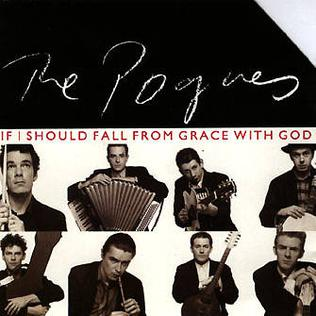 If I Should Fall from Grace with God (song) 1988 song performed by The Pogues