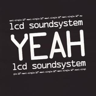 Yeah (LCD Soundsystem song) 2004 single by LCD Soundsystem