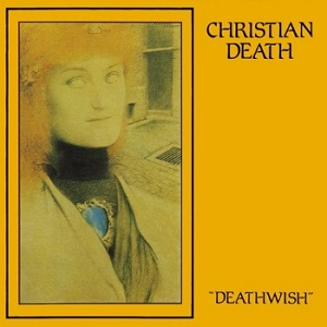 <i>Deathwish</i> (EP) 1984 EP by Christian Death