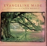 <i>Evangeline Made: A Tribute to Cajun Music</i> 2002 studio album by Various Artists
