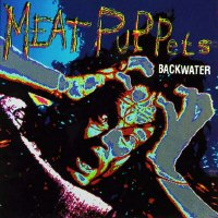 Meat Puppets - Backwater.jpg